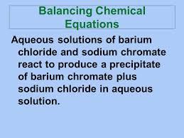 12 balancing chemical equations aqueous solutions of barium chloride and sodium chromate react to produce a precipitate of barium chromate plus sodium