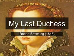 my last duchess analysis ppt video online my last duchess robert browning 1845 the poem