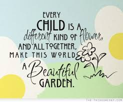 Beautiful Quotes For Child Best of Every Child Is A Different Kind Of Flower And All Together Make This