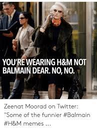 Balmain H M Size Chart Youre Wearing H M Not Balmain Dear No No Zeenat Moorad On