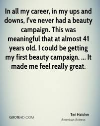 Meaningful Beauty Quotes Best of Teri Hatcher Beauty Quotes QuoteHD