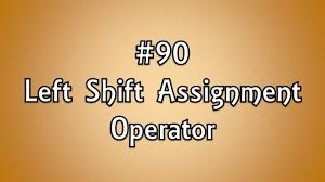 Shift Assignment 90 Left Shift Assignment Operator Youtube