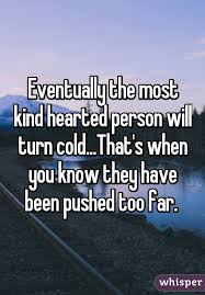 Cold Quotes Stunning Eventually The Most Kind Hearted Person Will Turn ColdThat's When