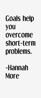 Hannah More Quote: Goals Help You Overcome Short-term Problems via Relatably.com