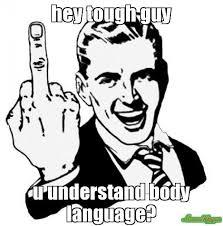 hey tough guy u understand body language? meme - 1950s Middle ... via Relatably.com