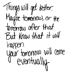 Things Will Get Better Quotes Awesome Things Will Get Better Maybe Tomorrow Or The Tomorrow