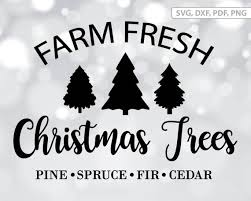 Answers to commonly asked questions about the tree farms. Farm Fresh Christmas Trees Svg File Christmas Tree Dxf Farm Etsy