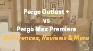 pergo outlast plus vs pergo max premiere pergo max pergo xp what s the difference rob ainbinder digital dad