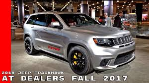 2018 jeep trackhawk colors. modren jeep 2018 jeep grand cherokee trackhawk at dealers fall 2017 throughout jeep trackhawk colors f