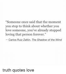 Quotes About Loving Someone Classy Someone Once Said That The Moment You Stop To Think About Whether