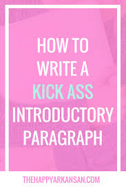 essay intro help home essay intro help middot how to write a kick ass introductory paragraph the happy arkansan