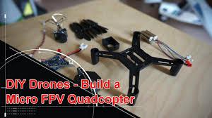 diy drones micro fpv quadcopter build
