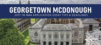georgetown mcdonough mba essay tips deadlines