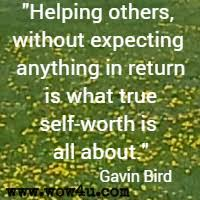 helping others quotes inspirational words of wisdom helping others out expecting anything in return is what true self worth is all