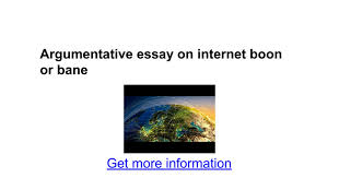 argumentative essay on internet boon or bane google docs