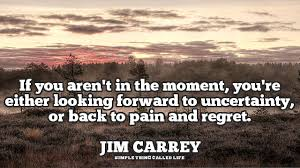 Live In The Moment Quotes Jim Carrey Advises Students to Live in the Moment Simple Thing 35