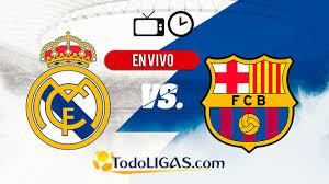 real madrid vs barcelona en vivo hora y