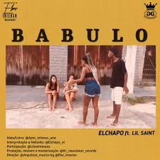 El Chapo - Babulo (Feat. Lil Saint) [Download] - Marizola News