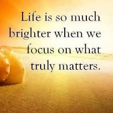Life Is Brighter When You Focus On What Really Matters Chose Simple What Really Matters In Life Quotes