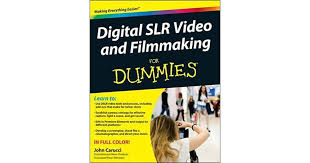 <b>Digital SLR</b> Video & Filmmaking for Dummies by <b>John Carucci</b>