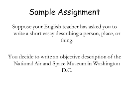 purpose what is description tells readers about the physical  sample assignment suppose your english teacher has asked you to write a short essay describing a