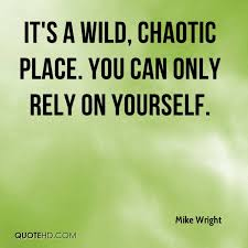 You Can Only Rely On Yourself Quotes Best of Mike Wright Quotes QuoteHD