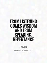 Listening Quotes Delectable From Listening Comes Wisdom And From Speaking Repentance Picture