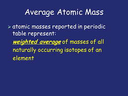 Average Atomic Mass.   atomic masses reported in periodic ...