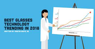 Best Glasses Technology Trending In 2018 Newgradoptometry Com