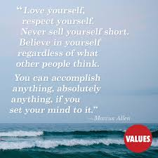 Love And Respect Yourself Quotes Best Of Love Yourself Respect Yourself Never Sell Yourself Short Believe