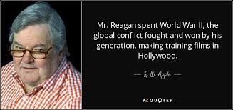 Ww2 Quotes Beauteous R W Apple Quote Mr Reagan Spent World War II The Global