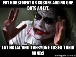 eat horsemeat or kosher and no one bats an eye eat halal and ... via Relatably.com