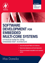 Embedded Systems Architecture Programming And Design Software Development For Embedded Multi Core Systems A