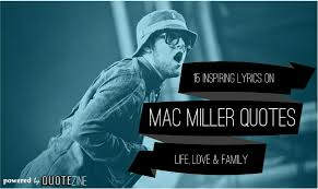 Mac Miller Quotes 15 Inspiring Lyrics On Life Love And Family
