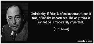 Cs Lewis Quote On Christianity Best of Christianity If False Is Of No Importance And If True Of