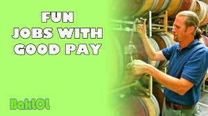 fun jobs good pay fun jobs good pay