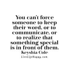 Keep Your Word Quotes Custom You Can't Force Someone To Keep Their Word Or To Communicate Or To