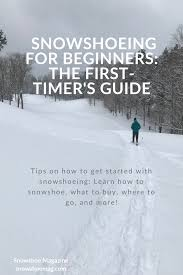 Snowshoeing For Beginners The First Timers Guide