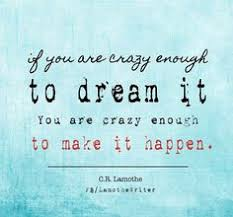 Quotes About Crazy Dreams Best Of Pin By Karen Johns On Dream Big Aim High Pinterest Aim High And