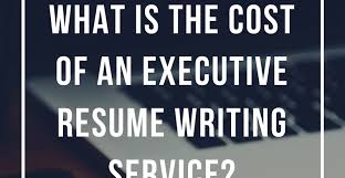 Executive Resume Writing What Is The Cost Of An Executive Resume Writing Service