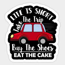 Life Is Short Take The Trip Buy The Shoes Eat The Cake T Shirt