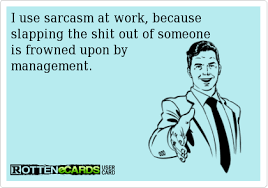 I use sarcasm at work | Funny Dirty Adult Jokes, Memes & Pictures via Relatably.com