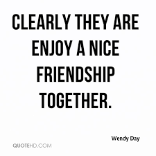 Nice Friendship Quotes Extraordinary Wendy Day Friendship Quotes QuoteHD