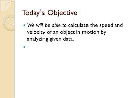today s objective we will be able to calculate the sd and velocity of an object in motion by yzing given data