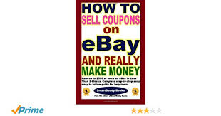 Make Coupons How To Sell Coupons On Ebay And Really Make Money The Editors Of