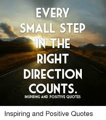 Direction Quotes Unique EVERY SMALL STEP INTHE RIGHT DIRECTION COUNTS INSPIRING AND