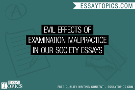 evil effects of examination malpractice in our society essays  100% papers on evil effects of examination malpractice in our society essays sample topics paragraph introduction help research more