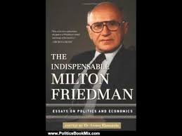 politics book review the indispensable milton friedman essays on politics book review the indispensable milton friedman essays on politics and economics by lann