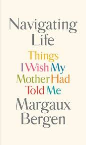 on motherhood personal essays on mothering or not shelf awareness margaux bergen s navigating life things i wish my mother had told me offers her daughter a guide to that w hood framed as a letter penned to her