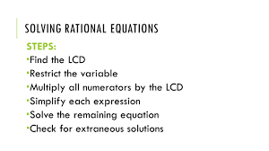 3 solving rational equations steps find the lcd restrict the variable multiply all numerators by the lcd simplify each expression solve the